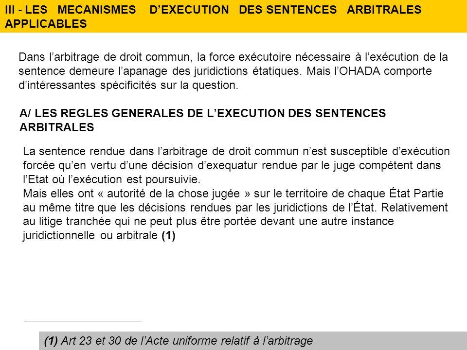 III - LES MECANISMES DEXECUTION DES SENTENCES ARBITRALES APPLICABLES Dans larbitrage de droit commun, la force exécutoire nécessaire à lexécution de l