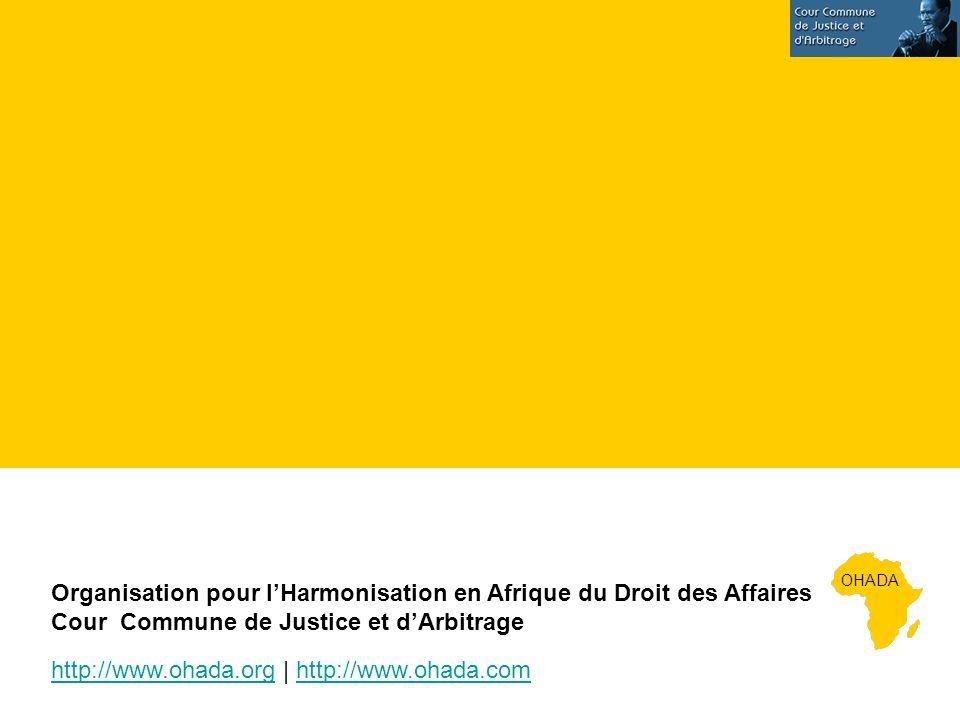 OHADA Organisation pour lHarmonisation en Afrique du Droit des Affaires Cour Commune de Justice et dArbitrage http://www.ohada.orghttp://www.ohada.org