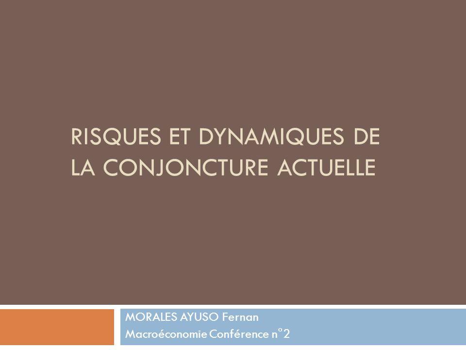 RISQUES ET DYNAMIQUES DE LA CONJONCTURE ACTUELLE MORALES AYUSO Fernan Macroéconomie Conférence n°2