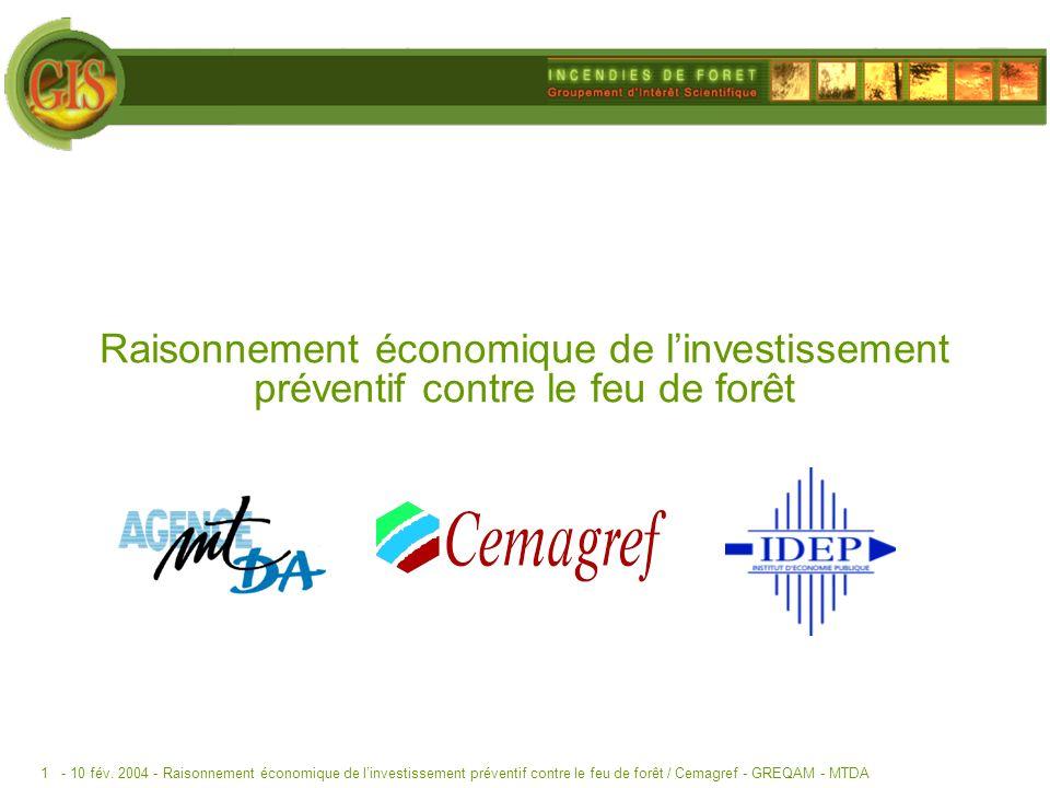 - 10 fév. 2004 -Raisonnement économique de linvestissement préventif contre le feu de forêt / Cemagref - GREQAM - MTDA1 Raisonnement économique de lin