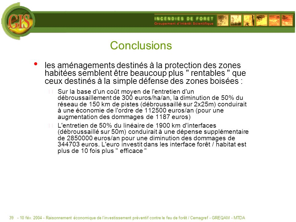 - 10 fév. 2004 -Raisonnement économique de linvestissement préventif contre le feu de forêt / Cemagref - GREQAM - MTDA39 Conclusions les aménagements