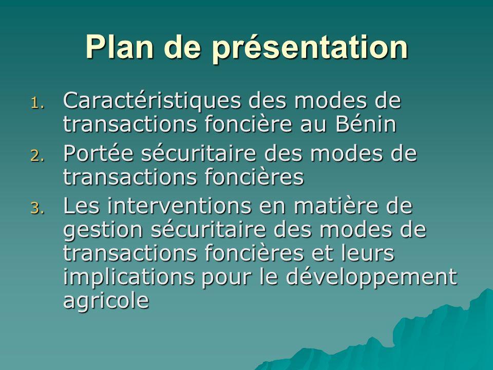 Plan de présentation 1. Caractéristiques des modes de transactions foncière au Bénin 2. Portée sécuritaire des modes de transactions foncières 3. Les