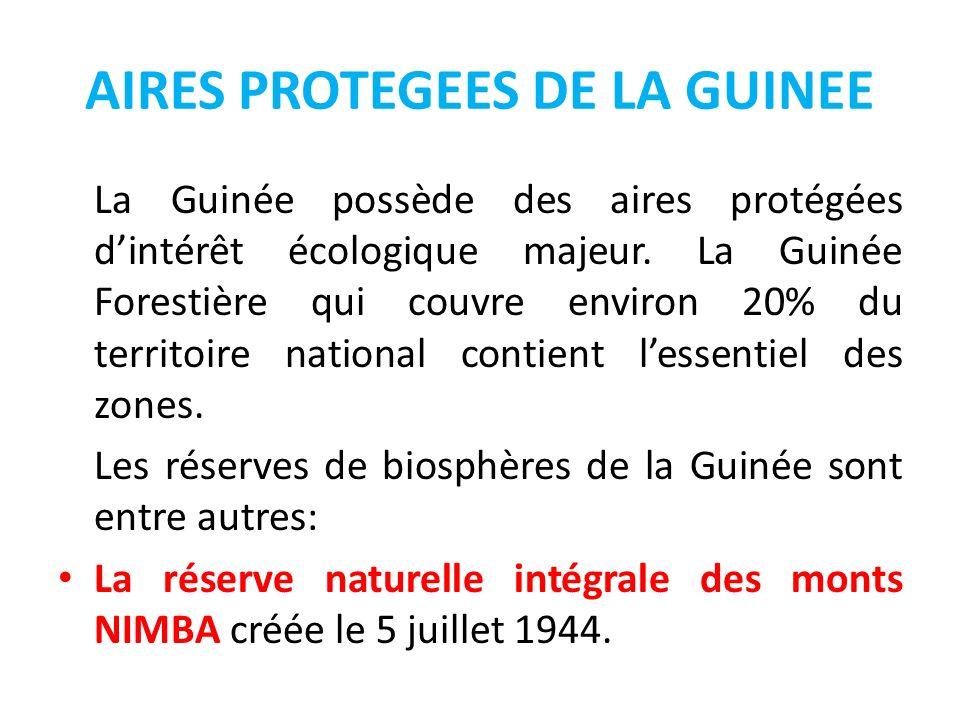 AIRES PROTEGEES DE LA GUINEE La Guinée possède des aires protégées dintérêt écologique majeur. La Guinée Forestière qui couvre environ 20% du territoi