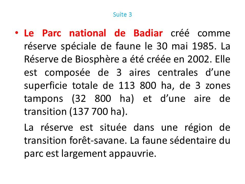 Suite 3 Le Parc national de Badiar créé comme réserve spéciale de faune le 30 mai 1985. La Réserve de Biosphère a été créée en 2002. Elle est composée