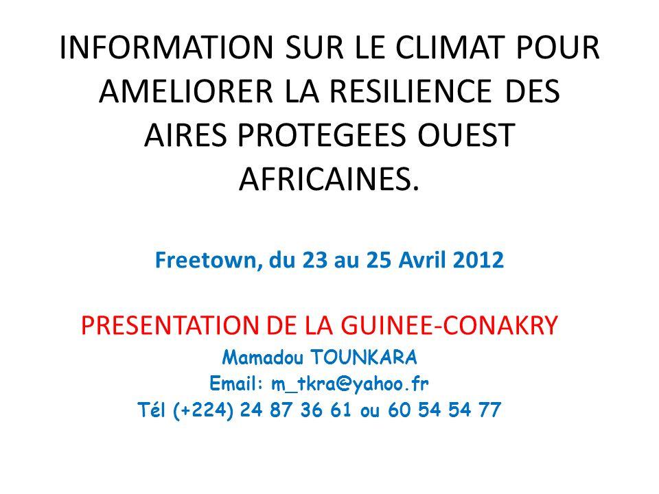 INFORMATION SUR LE CLIMAT POUR AMELIORER LA RESILIENCE DES AIRES PROTEGEES OUEST AFRICAINES. Freetown, du 23 au 25 Avril 2012 PRESENTATION DE LA GUINE