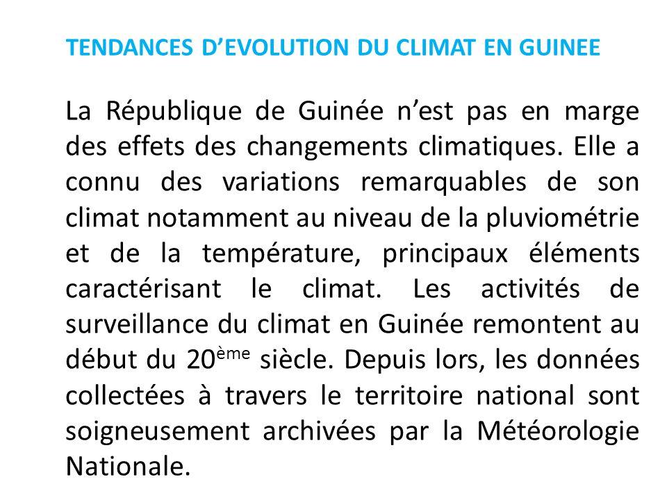 TENDANCES DEVOLUTION DU CLIMAT EN GUINEE La République de Guinée nest pas en marge des effets des changements climatiques. Elle a connu des variations