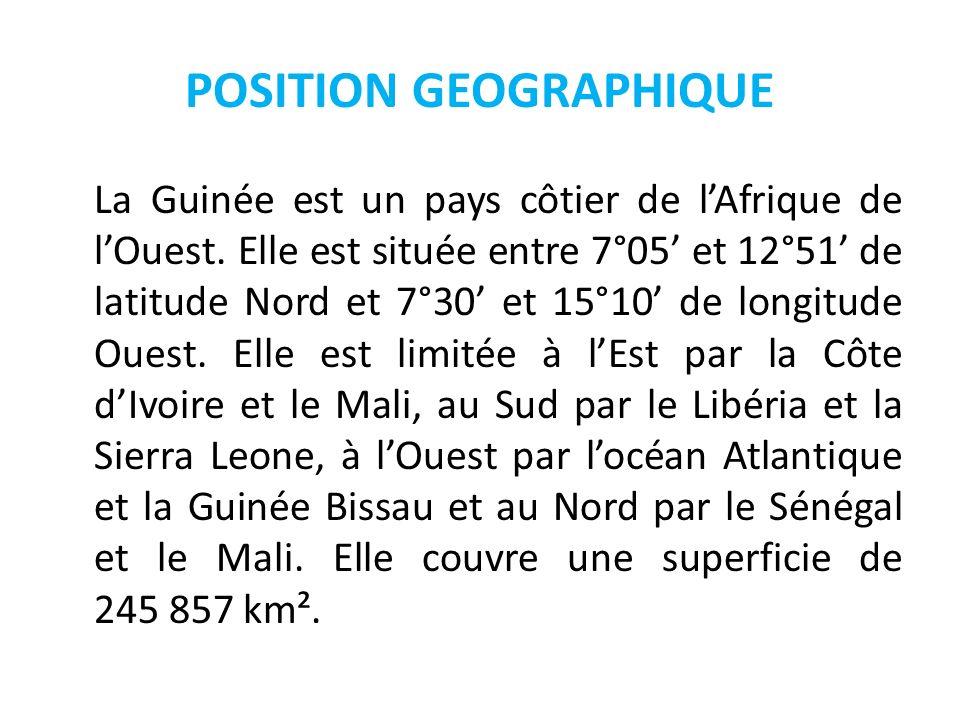 POSITION GEOGRAPHIQUE La Guinée est un pays côtier de lAfrique de lOuest. Elle est située entre 7°05 et 12°51 de latitude Nord et 7°30 et 15°10 de lon