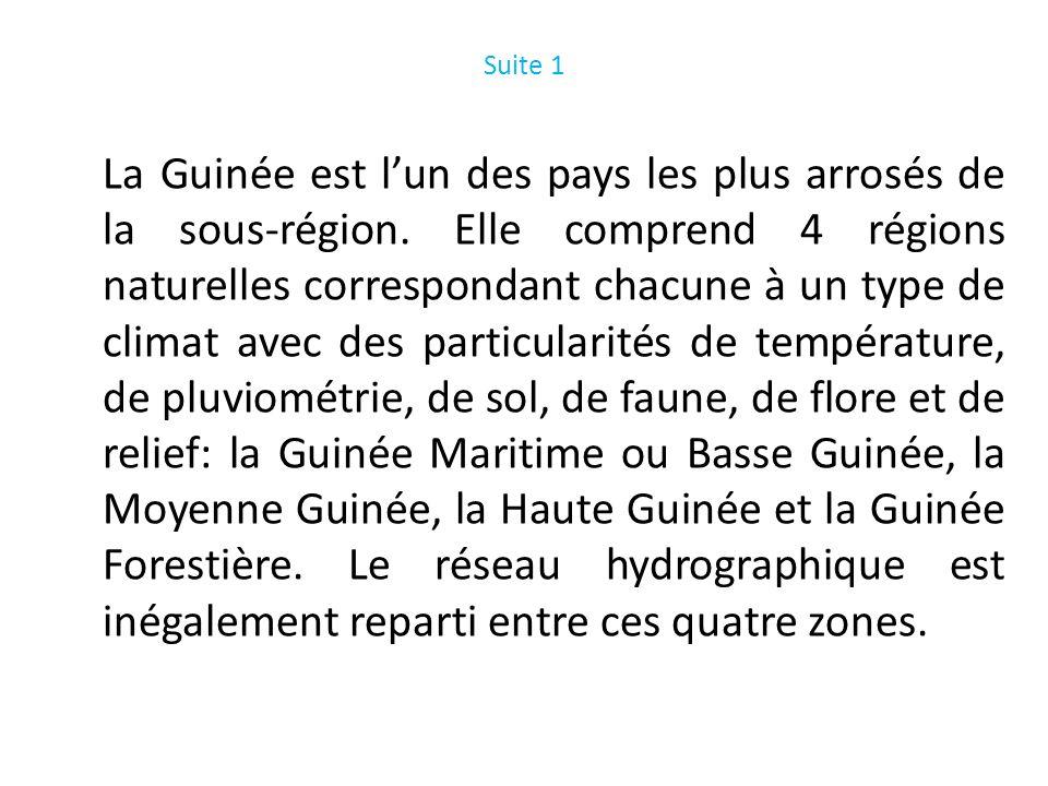 Suite 1 La Guinée est lun des pays les plus arrosés de la sous-région. Elle comprend 4 régions naturelles correspondant chacune à un type de climat av