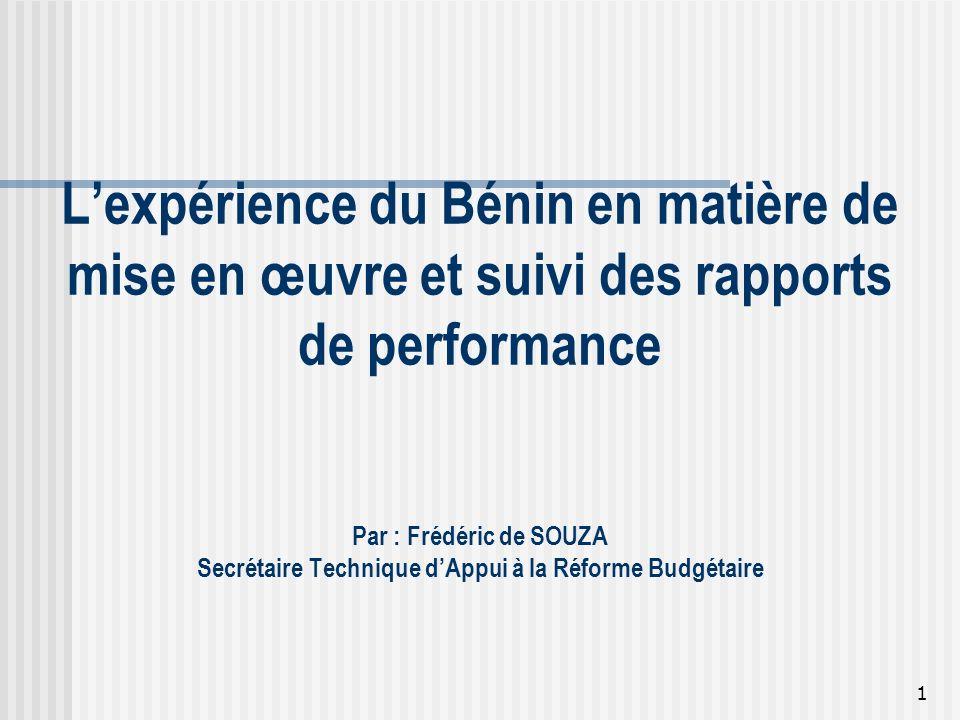 1 Lexpérience du Bénin en matière de mise en œuvre et suivi des rapports de performance Par : Frédéric de SOUZA Secrétaire Technique dAppui à la Réfor