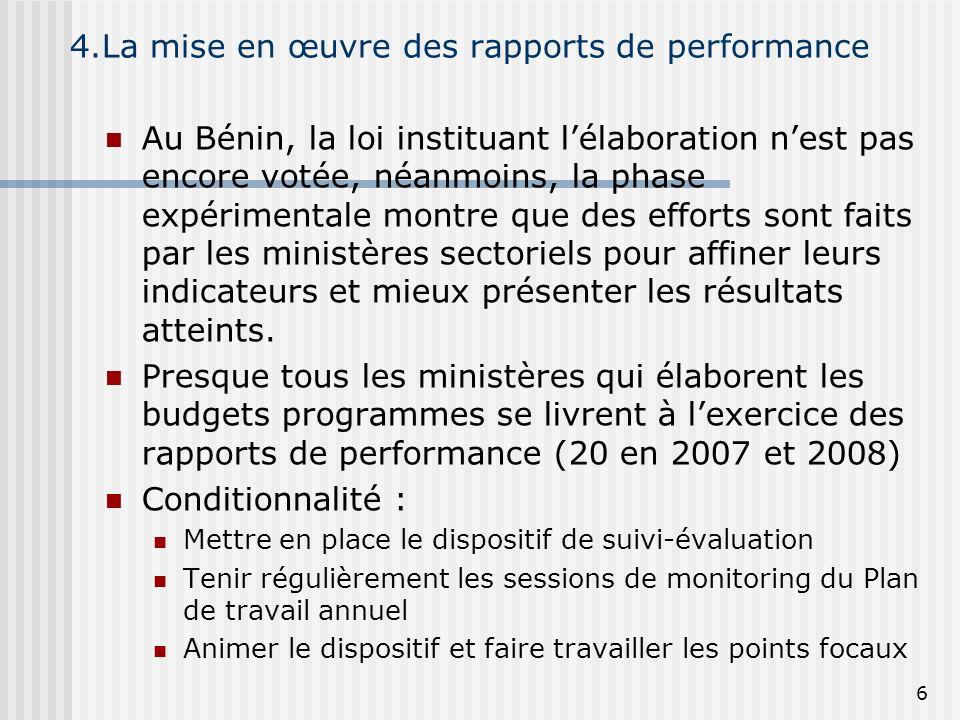 4.La mise en œuvre des rapports de performance Au Bénin, la loi instituant lélaboration nest pas encore votée, néanmoins, la phase expérimentale montr