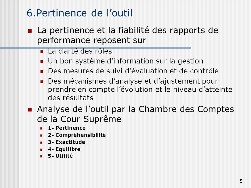 6.Pertinence de loutil La pertinence et la fiabilité des rapports de performance reposent sur La clarté des rôles Un bon système dinformation sur la g