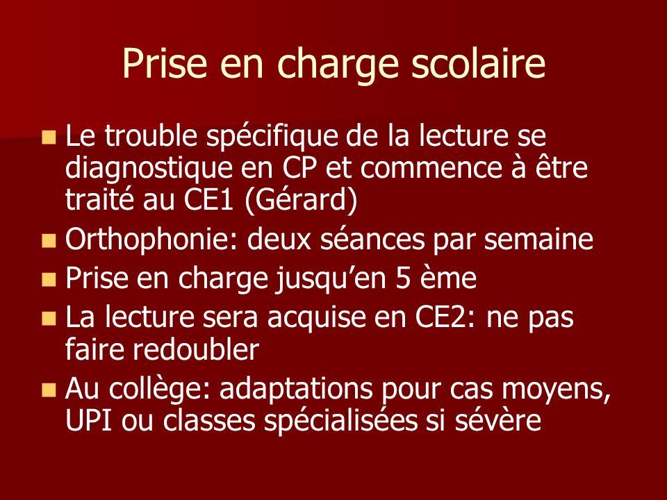 Prise en charge scolaire Le trouble spécifique de la lecture se diagnostique en CP et commence à être traité au CE1 (Gérard) Orthophonie: deux séances