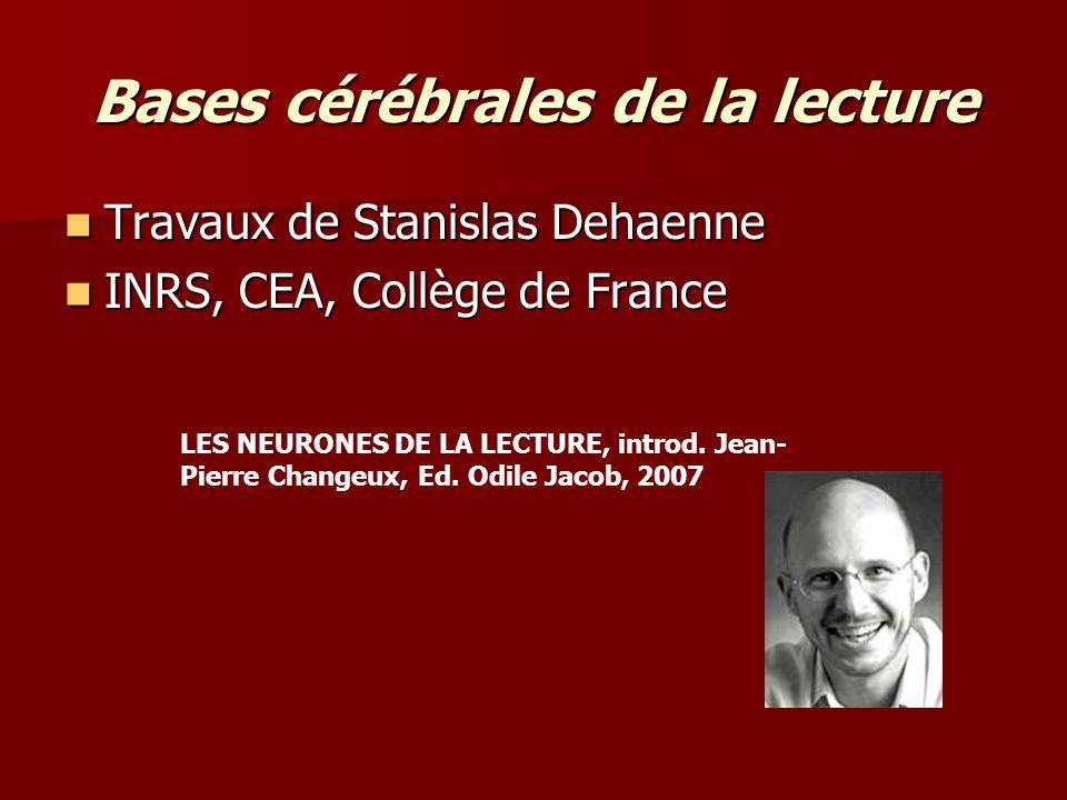 Bases cérébrales de la lecture Travaux de Stanislas Dehaenne Travaux de Stanislas Dehaenne INRS, CEA, Collège de France INRS, CEA, Collège de France L