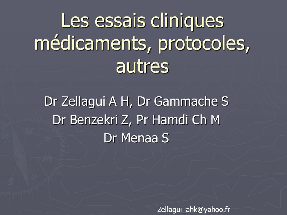 Les essais cliniques médicaments, protocoles, autres Dr Zellagui A H, Dr Gammache S Dr Benzekri Z, Pr Hamdi Ch M Dr Menaa S Zellagui_ahk@yahoo.fr