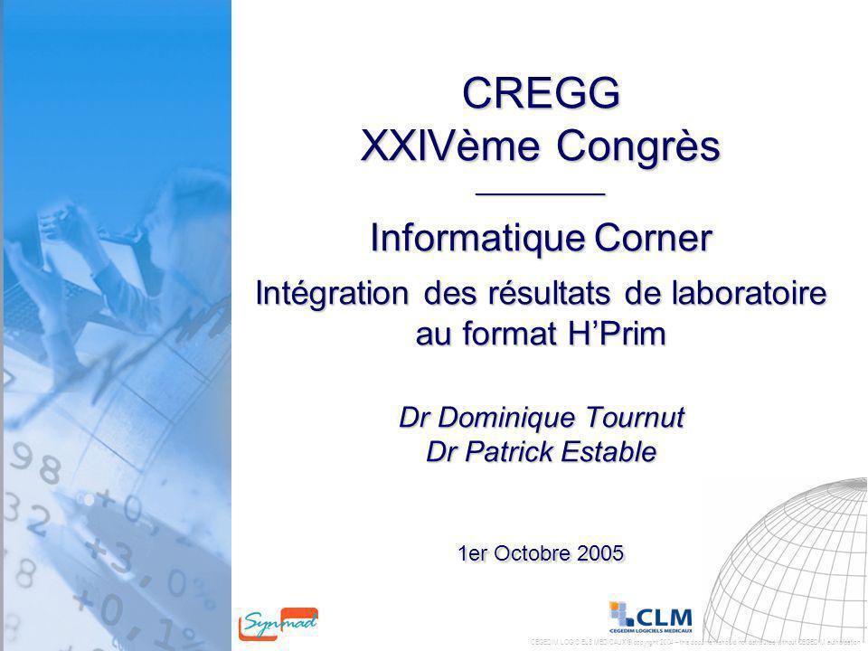 CEGEDIM LOGICIELS MEDICAUX © copyright 2004 – this document should not distributed without CEGEDIM authorisation CREGG XXIVème Congrès ___________ Inf