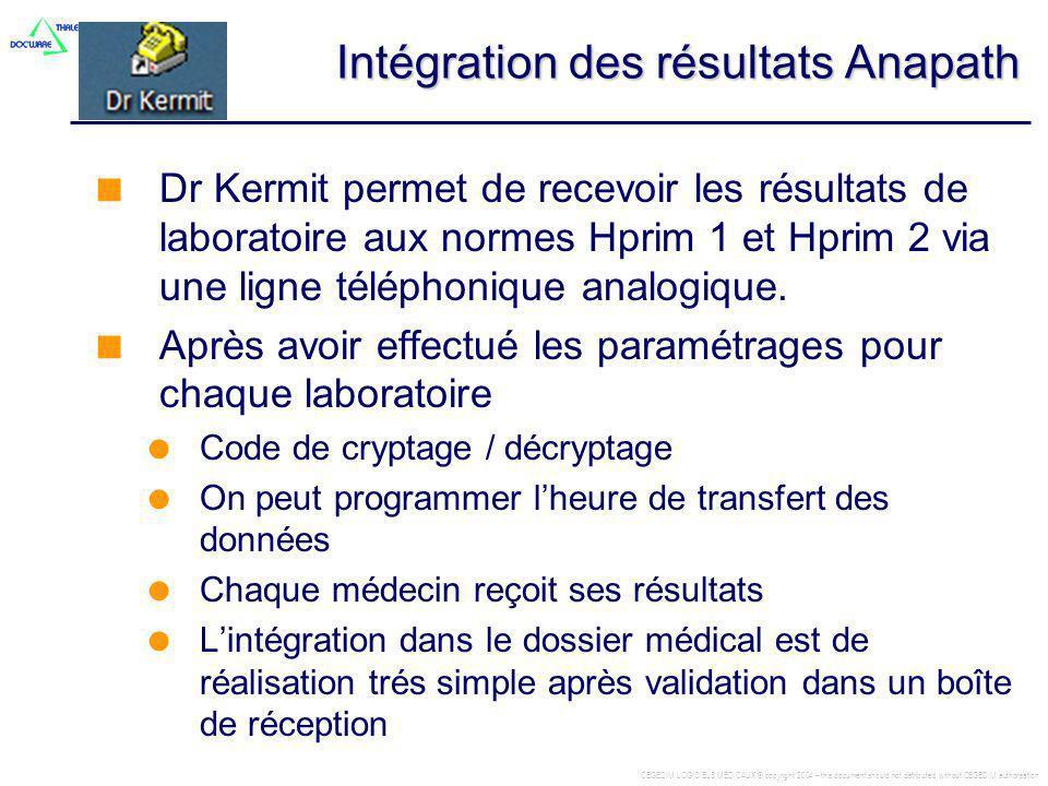 CEGEDIM LOGICIELS MEDICAUX © copyright 2004 – this document should not distributed without CEGEDIM authorisation Intégration des résultats Anapath Dr