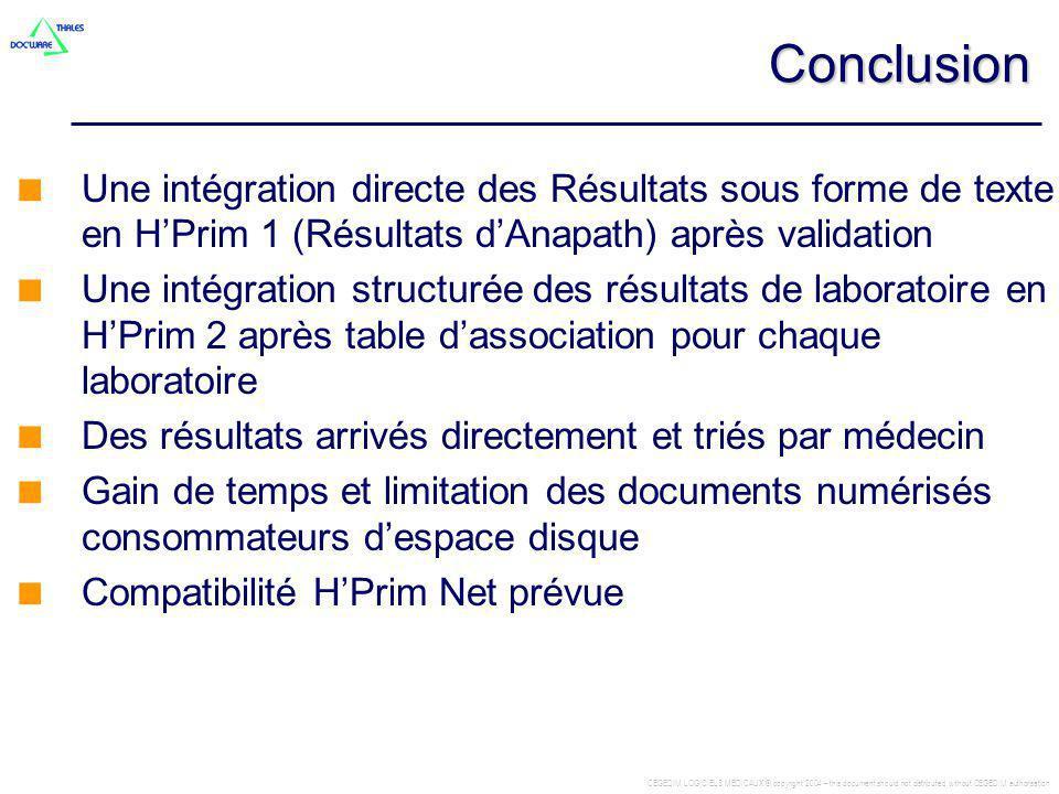 CEGEDIM LOGICIELS MEDICAUX © copyright 2004 – this document should not distributed without CEGEDIM authorisation Conclusion Une intégration directe de