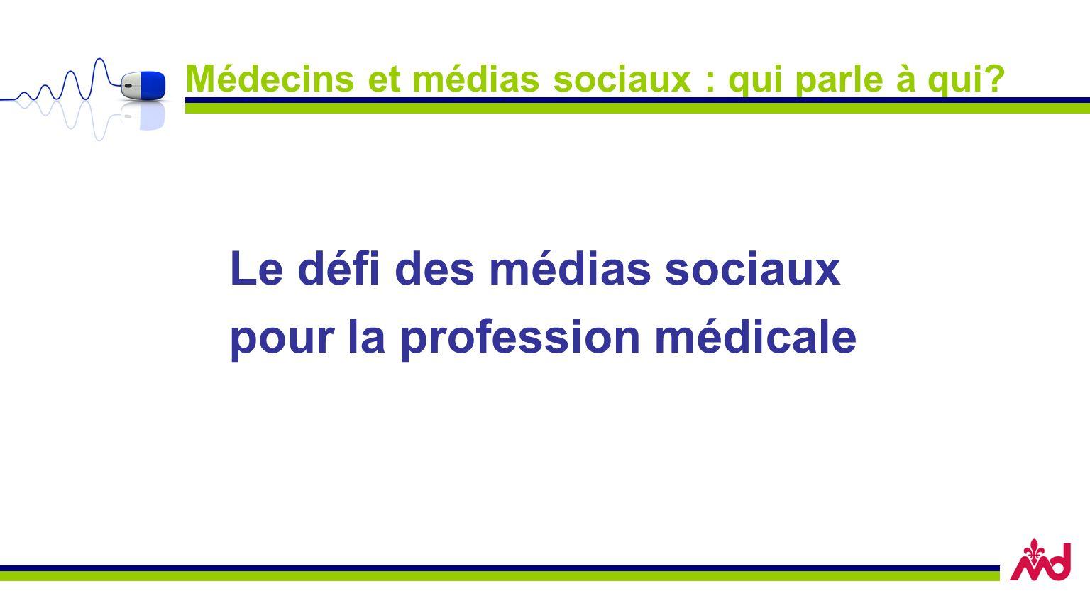 Médecins et médias sociaux : qui parle à qui? Le défi des médias sociaux pour la profession médicale