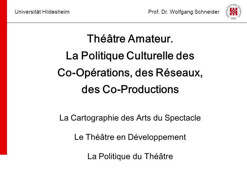 Universität HildesheimProf. Dr. Wolfgang Schneider Théâtre Amateur. La Politique Culturelle des Co-Opérations, des Réseaux, des Co-Productions La Cart