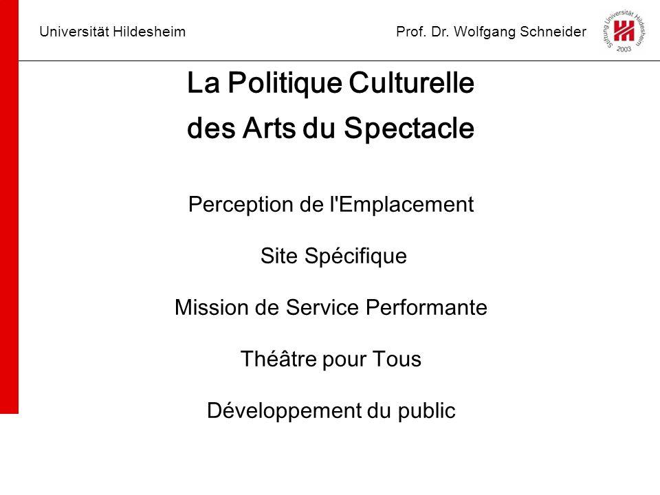 Universität HildesheimProf. Dr. Wolfgang Schneider La Politique Culturelle des Arts du Spectacle Perception de l'Emplacement Site Spécifique Mission d