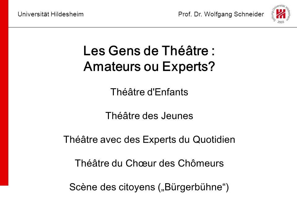 Universität HildesheimProf. Dr. Wolfgang Schneider Les Gens de Théâtre : Amateurs ou Experts? Théâtre d'Enfants Théâtre des Jeunes Théâtre avec des Ex