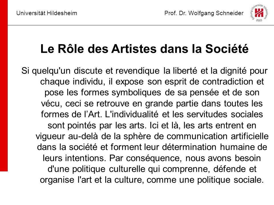 Universität HildesheimProf. Dr. Wolfgang Schneider Le Rôle des Artistes dans la Société Si quelqu'un discute et revendique la liberté et la dignité po