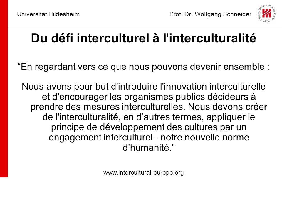 Universität HildesheimProf. Dr. Wolfgang Schneider Du défi interculturel à l'interculturalité En regardant vers ce que nous pouvons devenir ensemble :