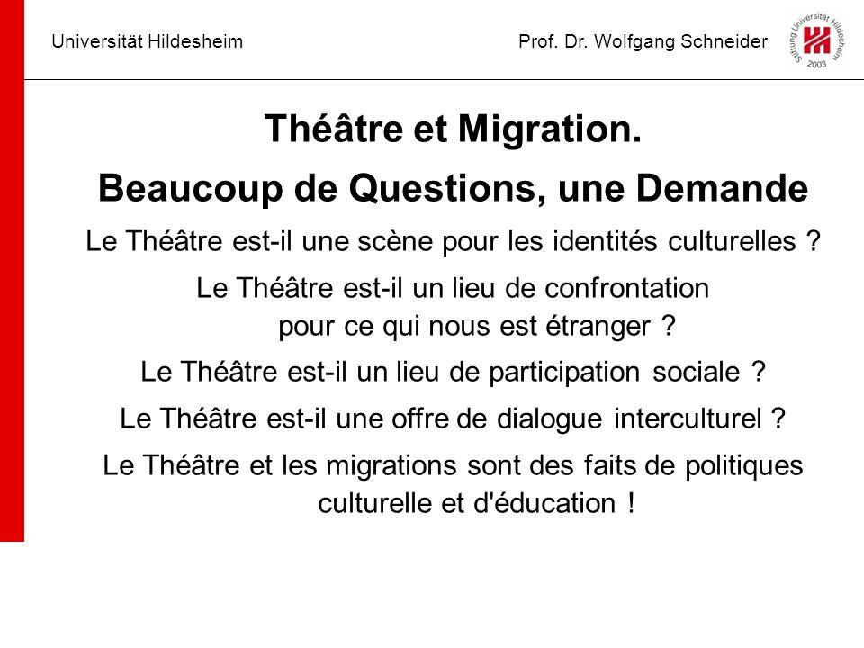 Universität HildesheimProf. Dr. Wolfgang Schneider Théâtre et Migration. Beaucoup de Questions, une Demande Le Théâtre est-il une scène pour les ident