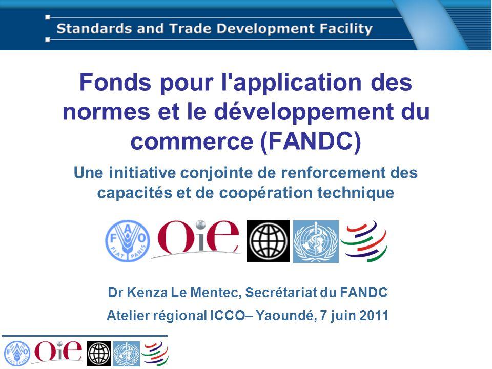 Fonds pour l'application des normes et le développement du commerce (FANDC) Une initiative conjointe de renforcement des capacités et de coopération t