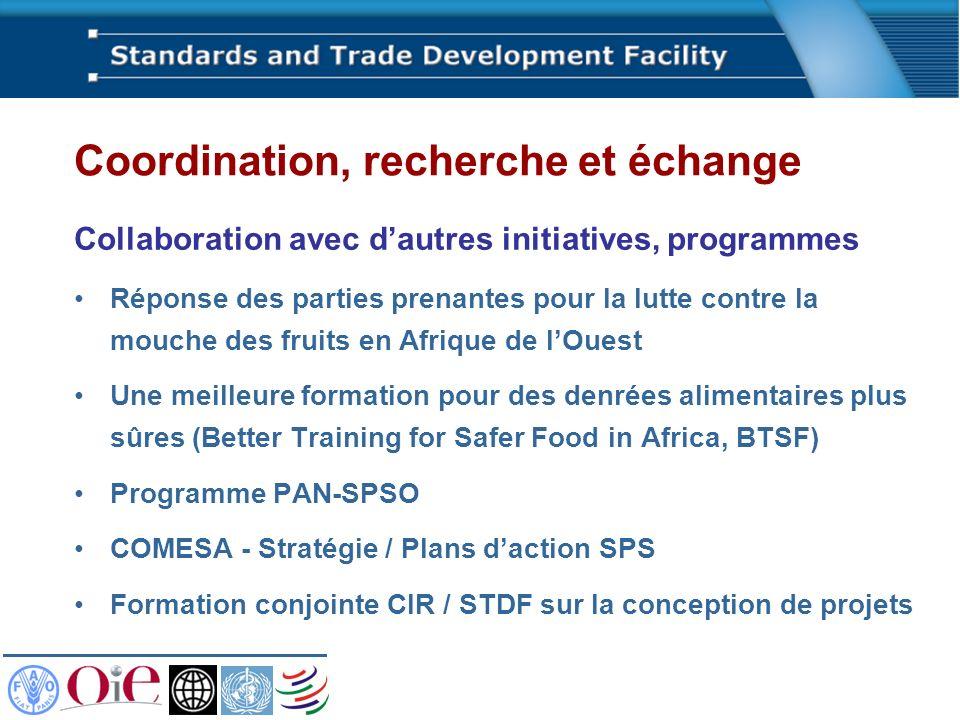 Coordination, recherche et échange Collaboration avec dautres initiatives, programmes Réponse des parties prenantes pour la lutte contre la mouche des