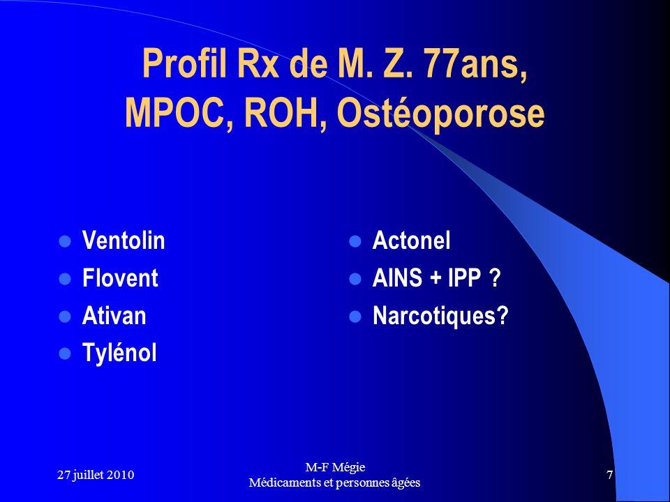 27 juillet 2010 M-F Mégie Médicaments et personnes âgées 7 Profil Rx de M. Z. 77ans, MPOC, ROH, Ostéoporose Ventolin Flovent Ativan Tylénol Actonel AI