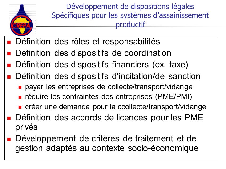 Définition des rôles et responsabilités Définition des dispositifs de coordination Définition des dispositifs financiers (ex. taxe) Définition des dis