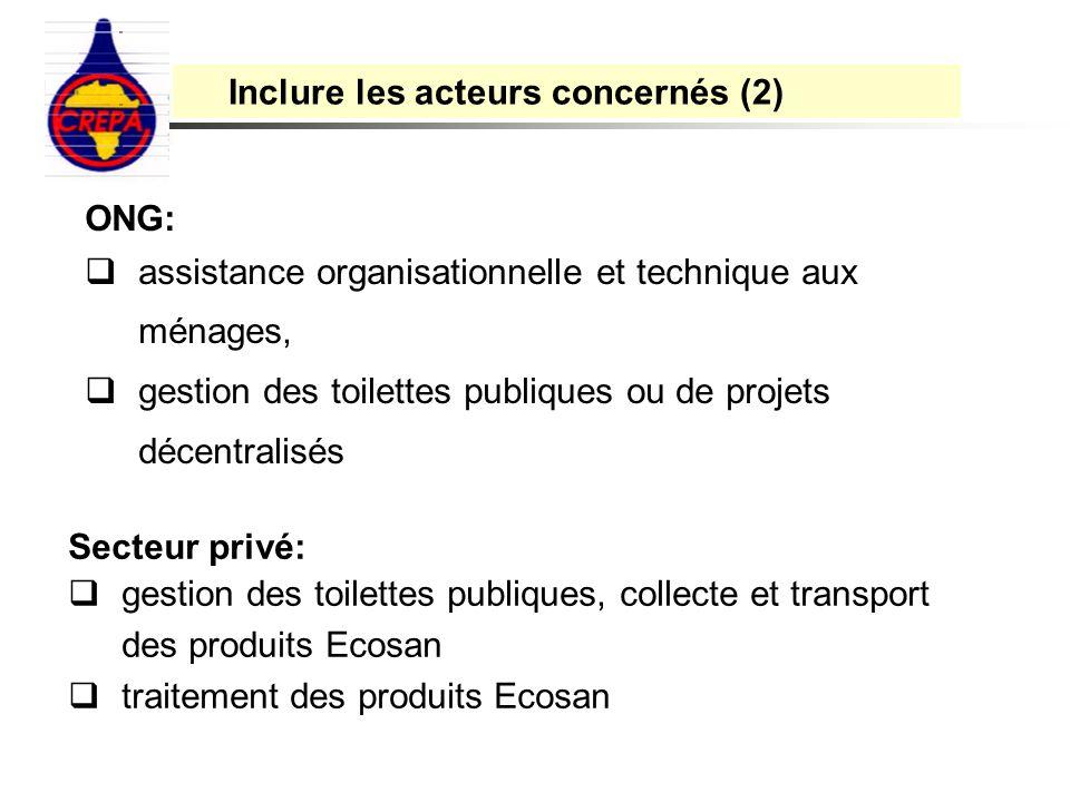 ONG: assistance organisationnelle et technique aux ménages, gestion des toilettes publiques ou de projets décentralisés Inclure les acteurs concernés