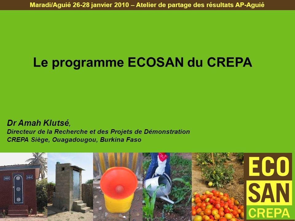 Dr Amah Klutsé, Directeur de la Recherche et des Projets de Démonstration CREPA Siège, Ouagadougou, Burkina Faso Le programme ECOSAN du CREPA Maradi/A