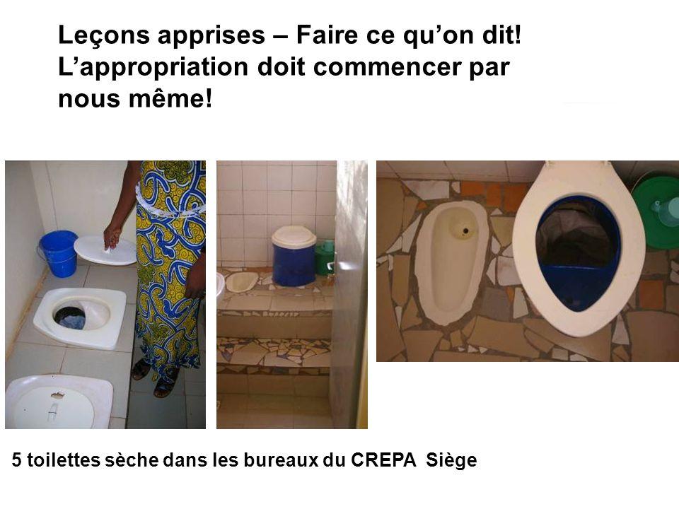 5 toilettes sèche dans les bureaux du CREPA Siège Leçons apprises – Faire ce quon dit! Lappropriation doit commencer par nous même!