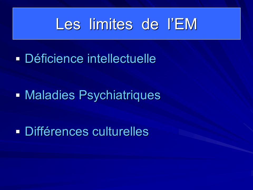 Les limites de lEM Déficience intellectuelle Déficience intellectuelle Maladies Psychiatriques Maladies Psychiatriques Différences culturelles Différe