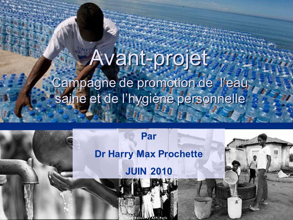 Avant-projet Campagne de promotion de leau saine et de lhygiène personnelle Par Dr Harry Max Prochette JUIN 2010