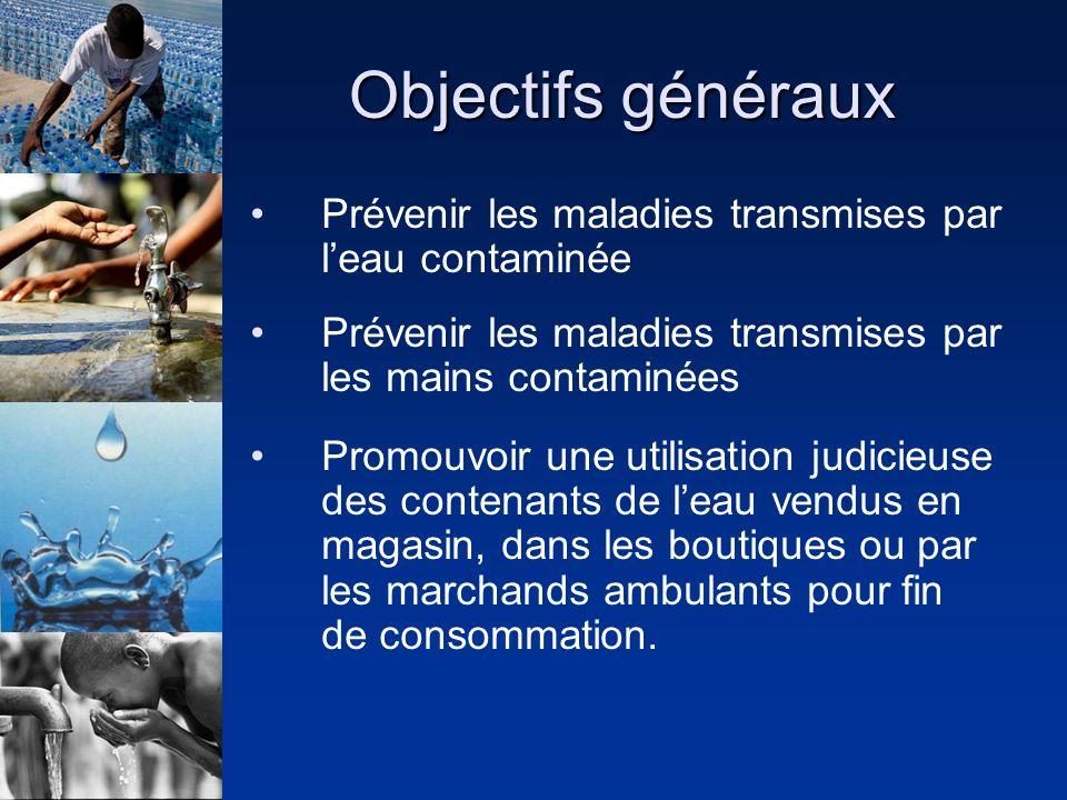 Objectifs généraux Prévenir les maladies transmises par leau contaminée Prévenir les maladies transmises par les mains contaminées Promouvoir une util