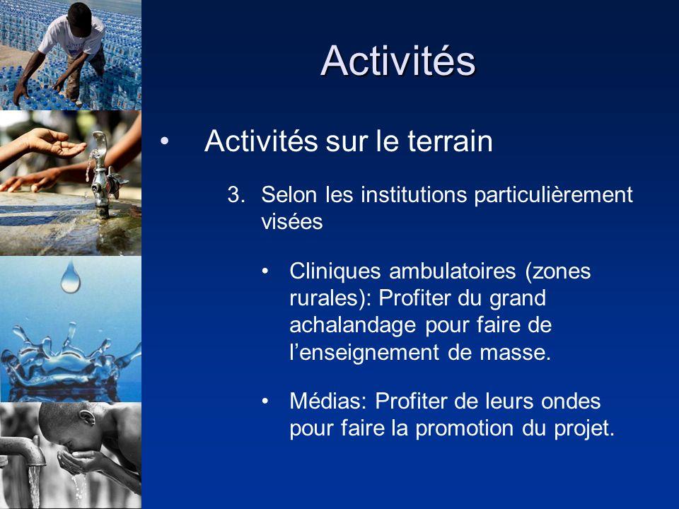 Activités Activités sur le terrain 3.Selon les institutions particulièrement visées Cliniques ambulatoires (zones rurales): Profiter du grand achalandage pour faire de lenseignement de masse.