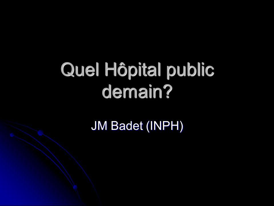Quel Hôpital public demain? JM Badet (INPH)