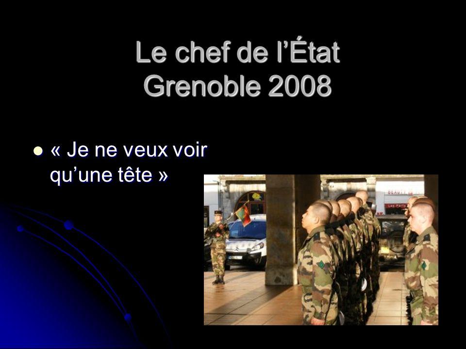 Le chef de lÉtat Grenoble 2008 « Je ne veux voir quune tête » « Je ne veux voir quune tête »