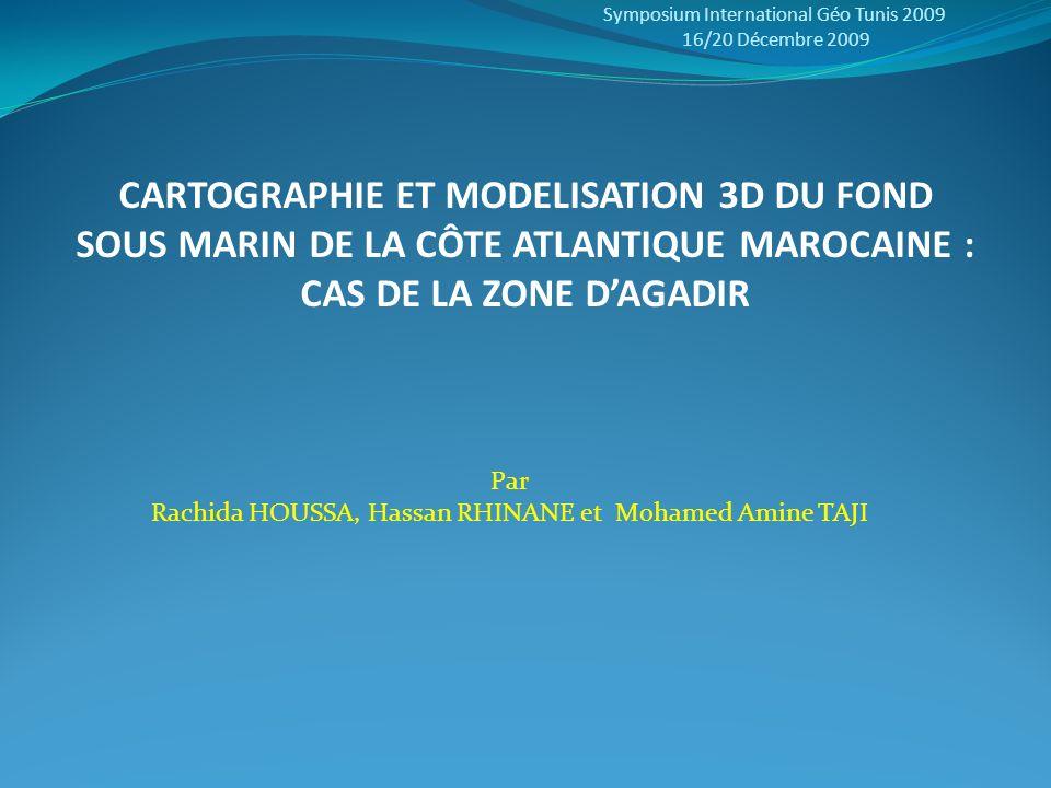 CARTOGRAPHIE ET MODELISATION 3D DU FOND SOUS MARIN DE LA CÔTE ATLANTIQUE MAROCAINE : CAS DE LA ZONE DAGADIR Par Rachida HOUSSA, Hassan RHINANE et Moha
