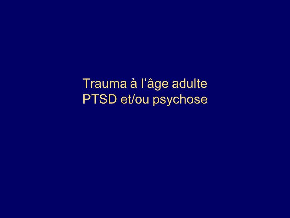 Trauma à lâge adulte PTSD et/ou psychose
