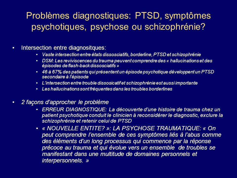 Problèmes diagnostiques: PTSD, symptômes psychotiques, psychose ou schizophrénie? Intersection entre diagnositques: Vaste intersection entre états dis
