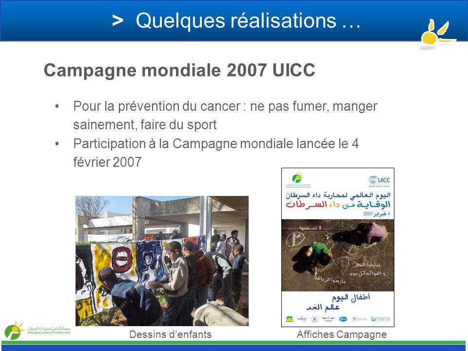 > Quelques réalisations … Campagne mondiale 2007 UICC Pour la prévention du cancer : ne pas fumer, manger sainement, faire du sport Participation à la