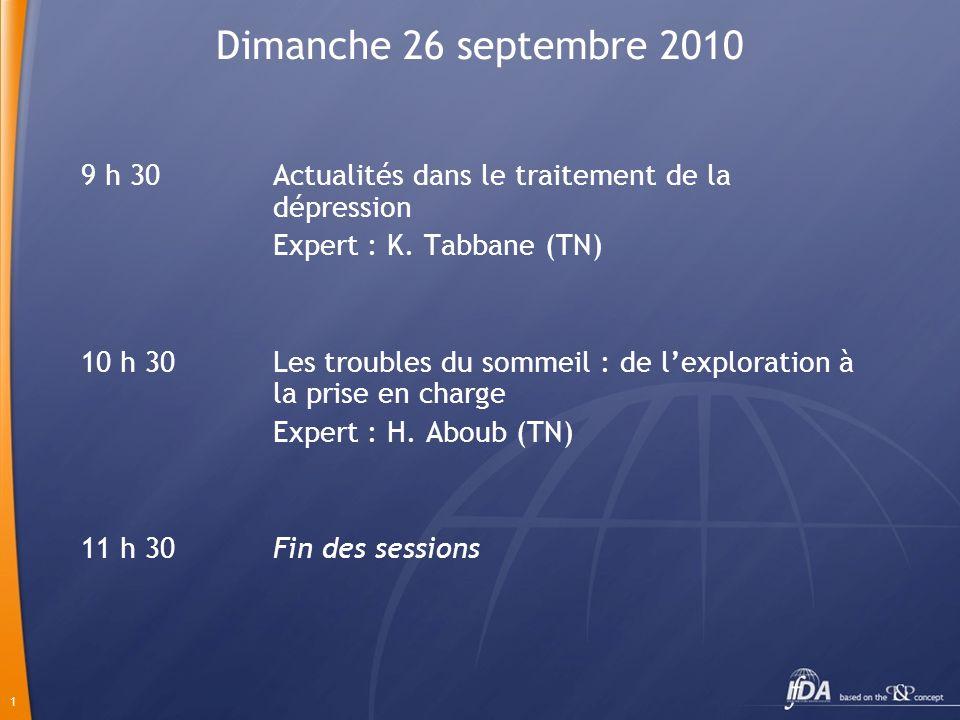 1 Dimanche 26 septembre 2010 9 h 30 Actualités dans le traitement de la dépression Expert : K. Tabbane (TN) 10 h 30 Les troubles du sommeil : de lexpl
