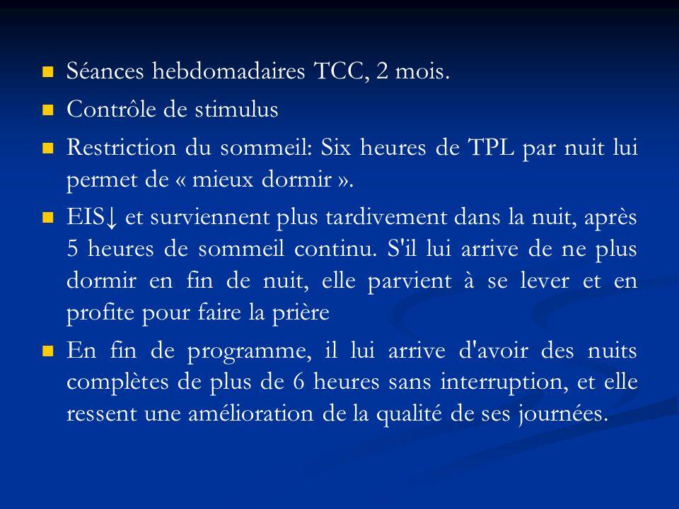 Séances hebdomadaires TCC, 2 mois. Contrôle de stimulus Restriction du sommeil: Six heures de TPL par nuit lui permet de « mieux dormir ». EIS et surv
