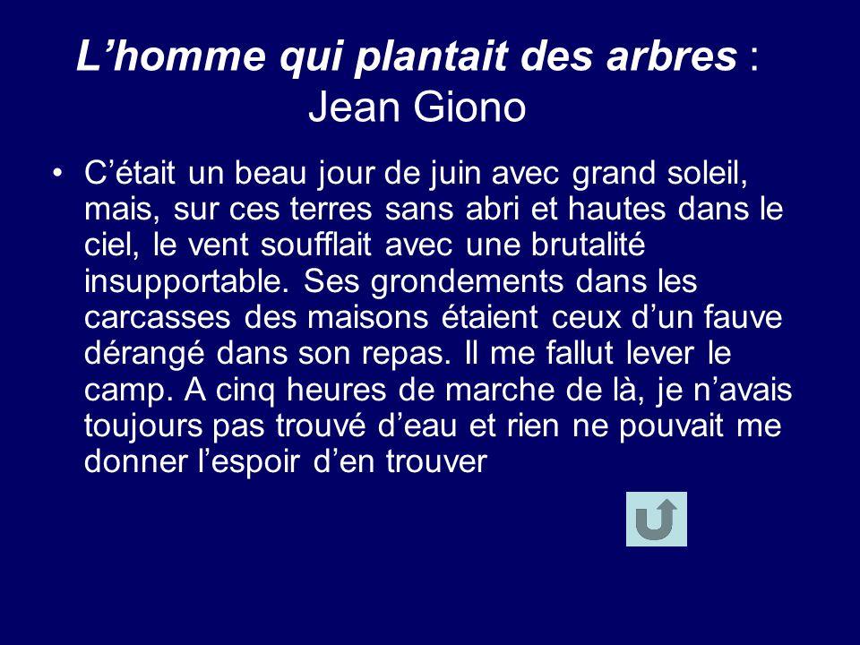 Lhomme qui plantait des arbres : Jean Giono Cétait un beau jour de juin avec grand soleil, mais, sur ces terres sans abri et hautes dans le ciel, le vent soufflait avec une brutalité insupportable.