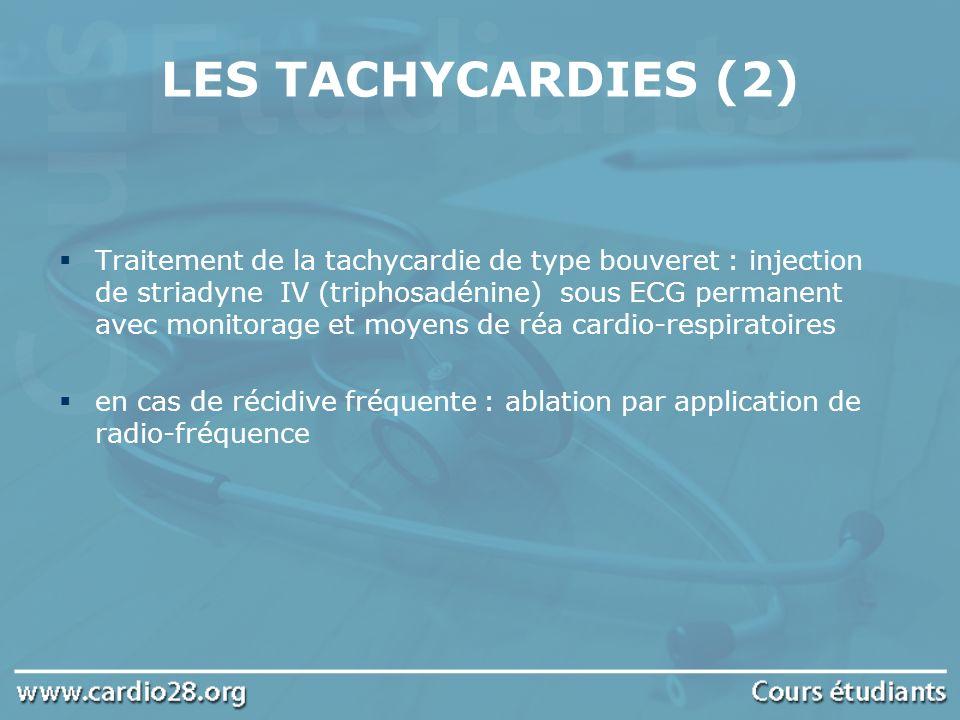 LES TACHYCARDIES (2) Traitement de la tachycardie de type bouveret : injection de striadyne IV (triphosadénine) sous ECG permanent avec monitorage et
