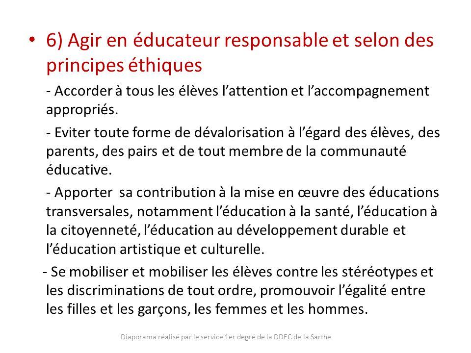 6) Agir en éducateur responsable et selon des principes éthiques - Accorder à tous les élèves lattention et laccompagnement appropriés. - Eviter toute